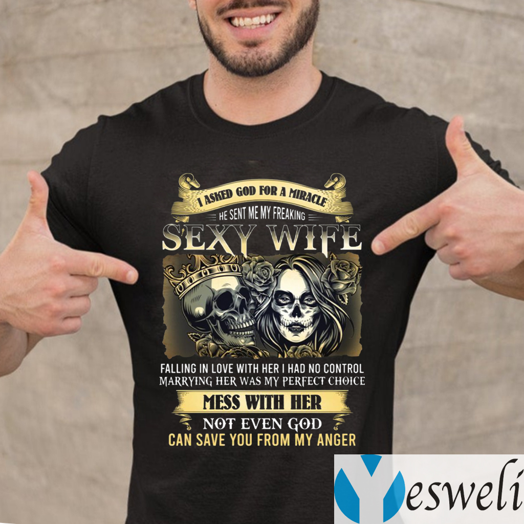 I Asked God for a Miracle and He Sent Me My Freaking Sexy Wife TeeShirts