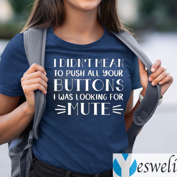 I Didn't Mean To Push All Your Buttons I Was Looking For Mute TeeShirt