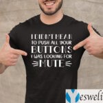 I Didn't Mean To Push All Your Buttons I Was Looking For Mute TeeShirts
