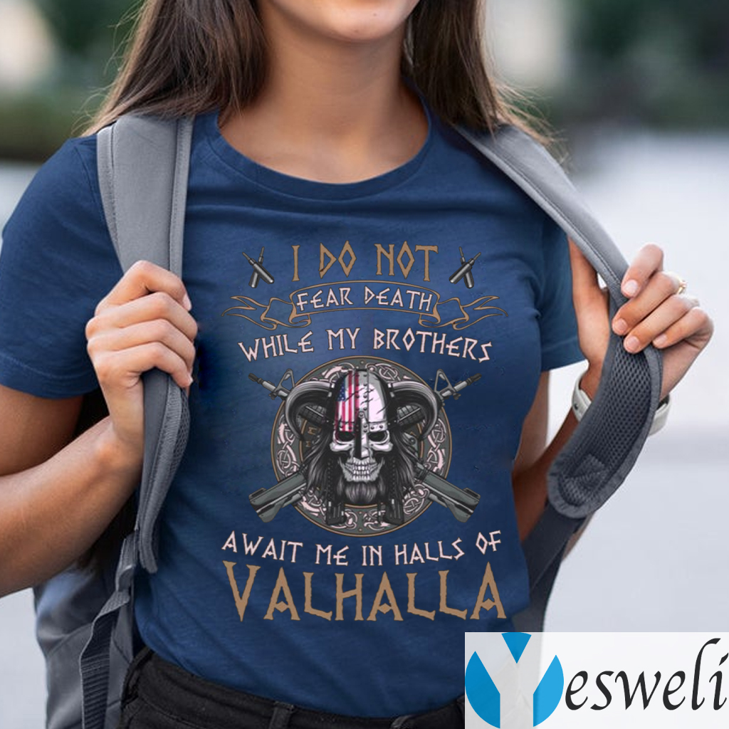 I Do Not Fear Death While My Brothers Await Me In Halls Of Valhalla TeeShirt