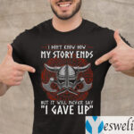 I Don't Know How My Story Ends But It Will Never Say I Gave Up Funny Viking T-Shirt