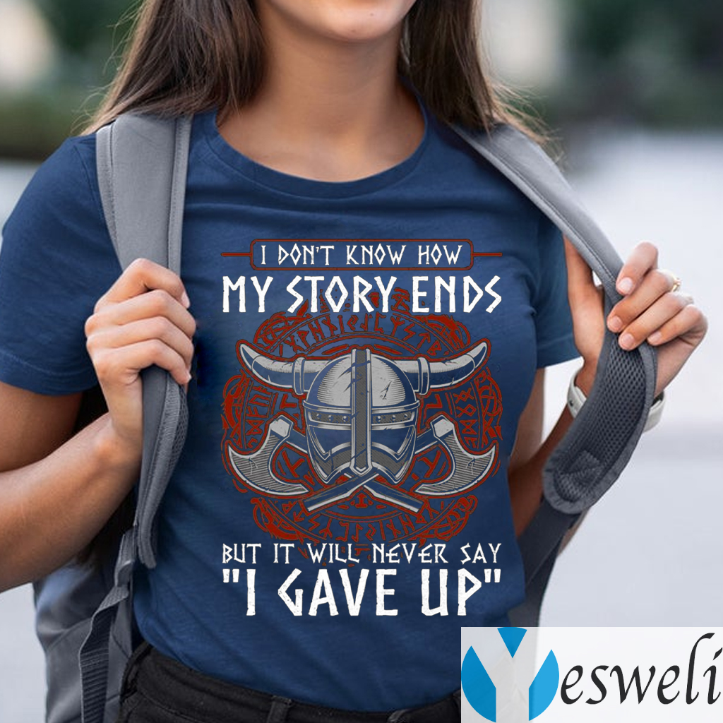 I Don't Know How My Story Ends But It Will Never Say I Gave Up Funny Viking T-Shirts