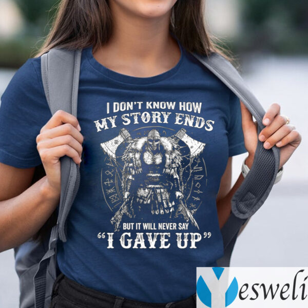 I Don't Know How My Story Ends But It Will Never Say I Gave Up T-Shirts