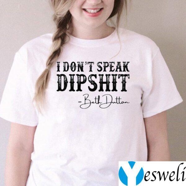 I Don't Speak Dipshit Beth Dutton TeeShirt