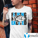 I Fish And Am So Excited T-Shirt