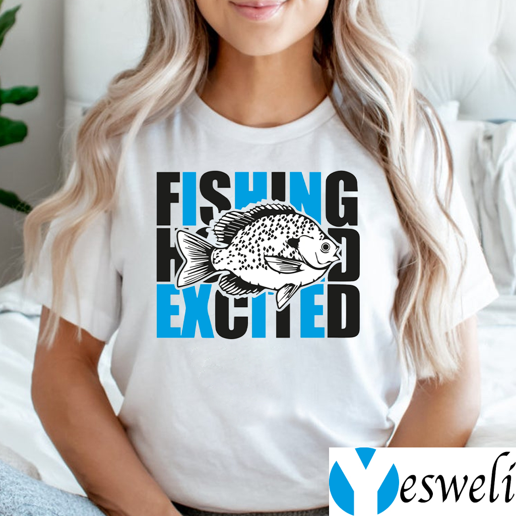 I Fish And Am So Excited T-Shirts