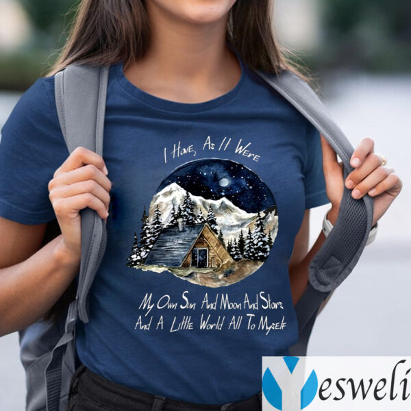 I Home As It Were My Own Sun And Moon And Stars And A Little World All To Myself TeeShirt