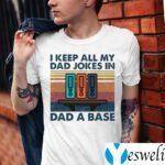 I Keep All My Dad Jokes In Dad A Base Shirt