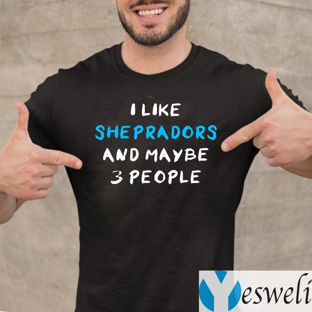 I Like Sheprador And Maybe 3 People T-Shirt