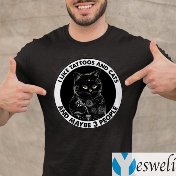 I Like Tattoos And Cats And Maybe 3 People Funny Black Cat T-Shirt