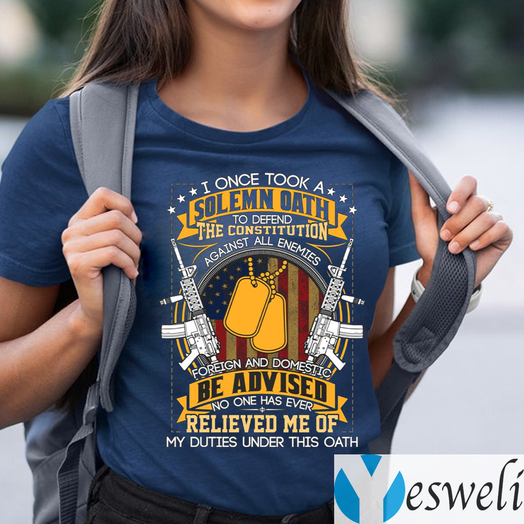 I Once Took A Solemn Oath No One Has Ever Relived Me Of My Duties Under This Oath TeeShirt