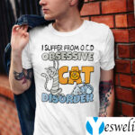 I Suffer From O.C.D Obsessive Cat Disorder Shirts