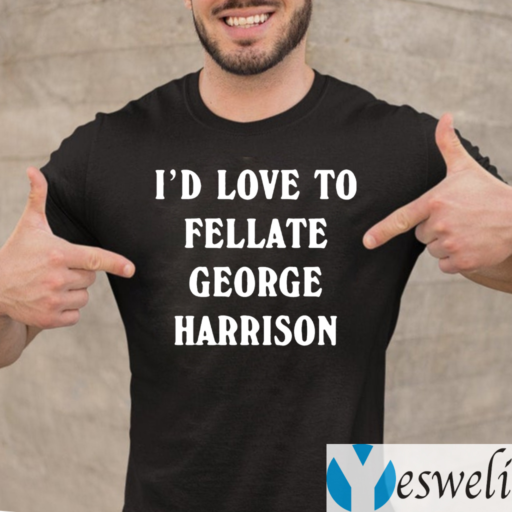 I'd Love To Fellate George Harrison TShirt