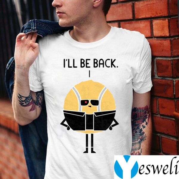 I'll Be Back Shirts