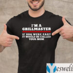 I'm A Grillmaster If BBQ Were Easy It Would Be Called Your Mom TeeShirts