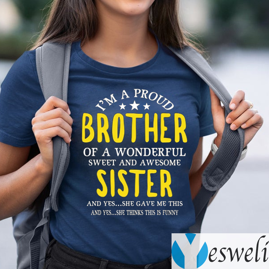 I'm A Proud Brother Of A wonderful Sweet And Awesome Sister T-Shirts