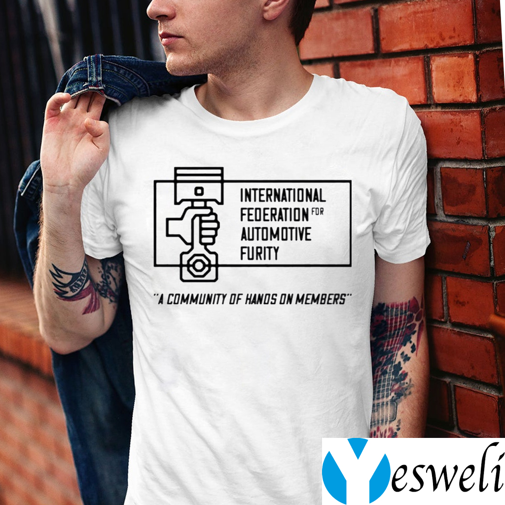 International Federation For Automotive Furity A Community Of Hanos On Members Shirt