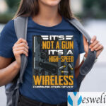 It's Not A Gun It's A High Speed Wireless Communication Device Shirts