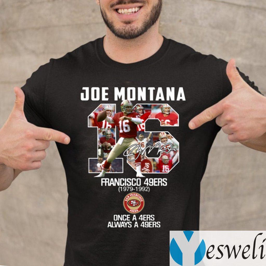 Joe Montana 16 San Francisco 49ers Once A 49ers Always A 49ers Shirt