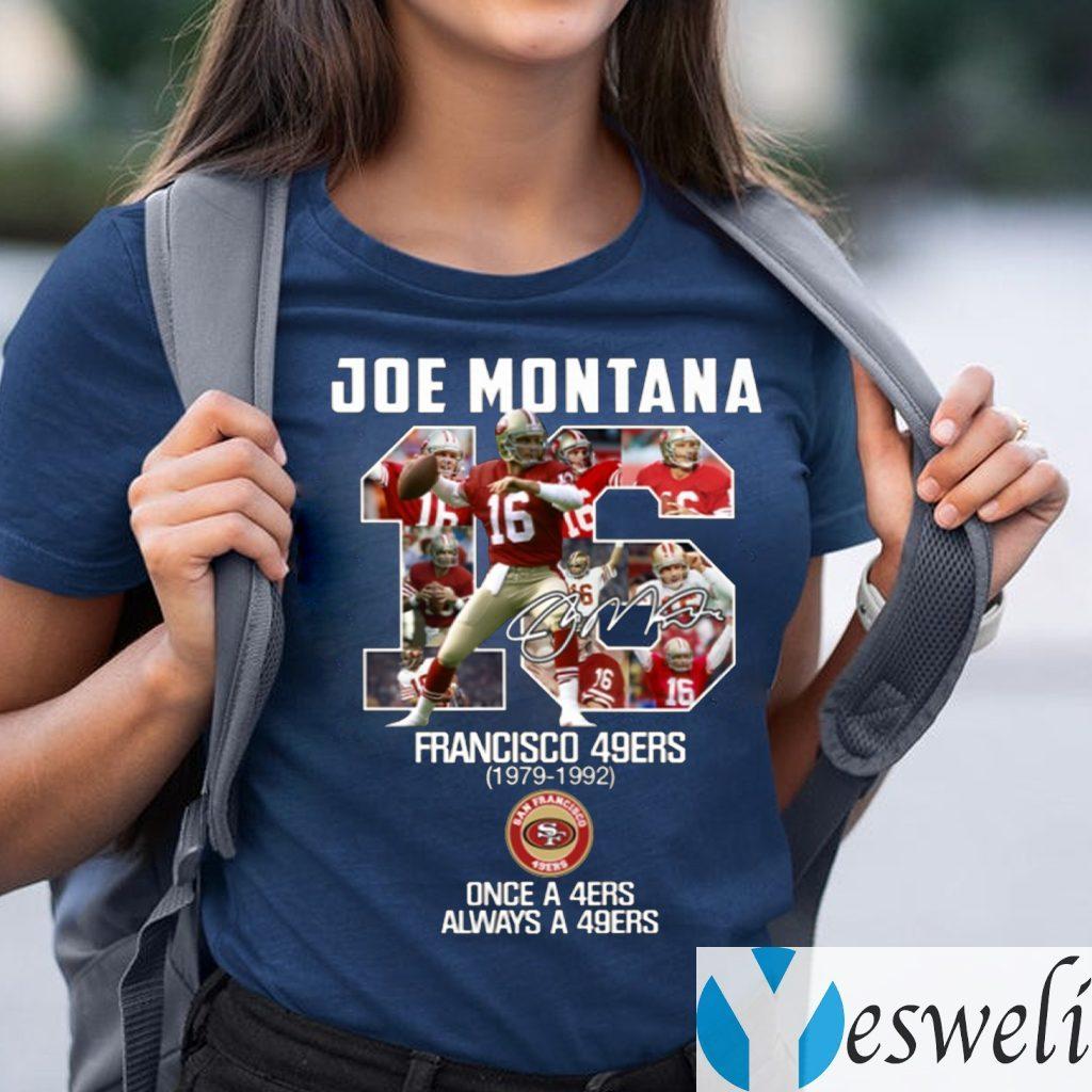 Joe Montana 16 San Francisco 49ers Once A 49ers Always A 49ers Shirts