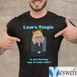 Laura Tingle Is Not Having Any Of Your Shit TeeShirts