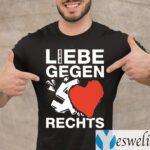 Liebe Gegen Rechts shirt