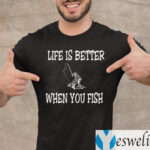 Life Is Better When You Fish T-Shirt