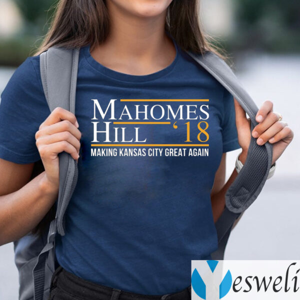 Mahomes Hill '18 Making Kansas City Great Again Shirts