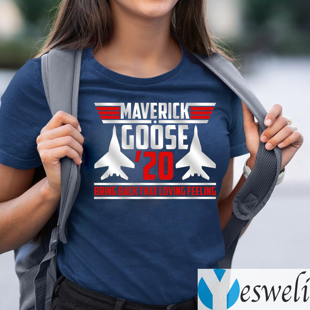 Maverick Goose 20 Bring Back That Loving Feeling Shirt