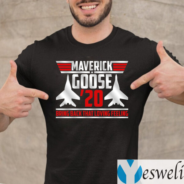 Maverick Goose 20 Bring Back That Loving Feeling Shirts