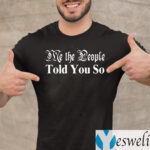 Me The People Told You So Shirt