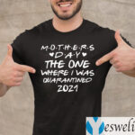 Mother's Day 2021 The One Where I Was Quarantined T-shirt