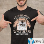 My Spirit Animal Is A Grumpy Cat Who Slaps Annoying People T-Shirt