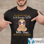 My Spirit Animal Is A Grumpy Sloth Who Slaps Annoying People Shirts