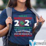 Name Here Nurse Mom 2021 My Daughter Risks Her Life To Save Strangers Shirts