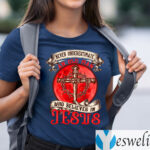 Never Underestimate An Old Man Who Believes In Jesus T-Shirts