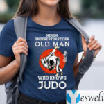 Never Underestimate An Old Man Who Knows Judo Shirt