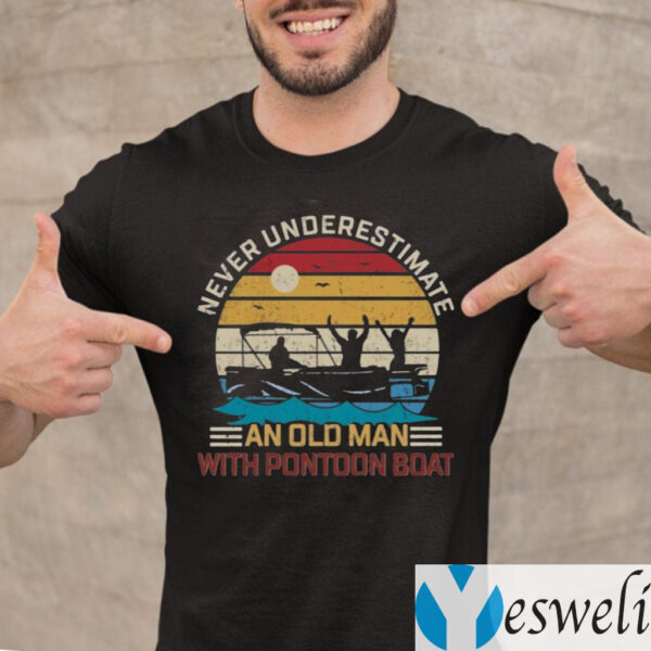 Never Underestimate An Old Man With Pontoon Boat TeeShirts