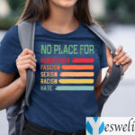 No Place For Homophobia Fascism Sexism Racism Hate Shirt