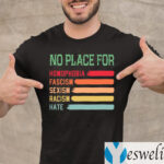 No Place For Homophobia Fascism Sexism Racism Hate Shirts