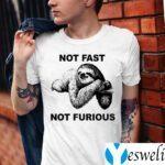Not Fast Not Furious Shirts