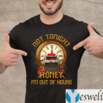 Not Tonight Honey I'm Out Of Hours Funny Truck Driver Print On Back Only Shirts