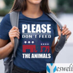 Please Don't Feed The Animals Libertarian Political Shirt