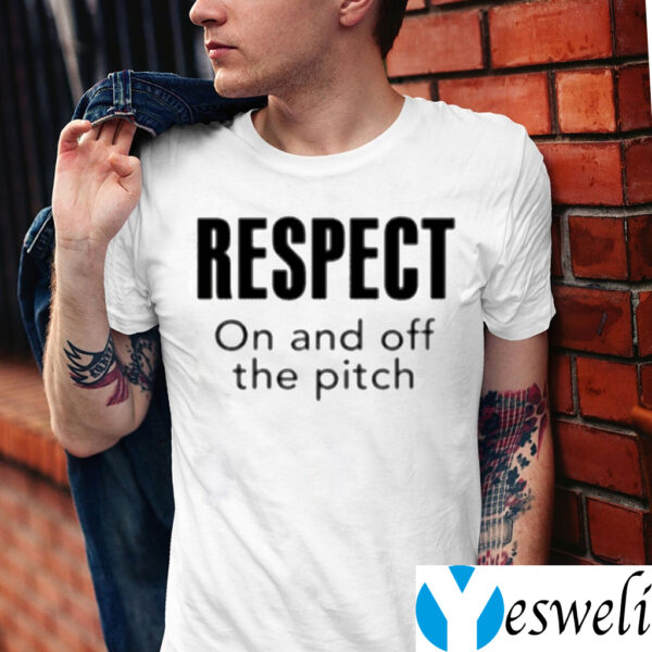Respect On And Off The Pitch Shirts