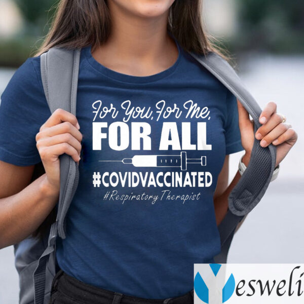 Respiratory Therapist Covid Vaccinated For You For Me For All Shirt