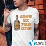 Show Me Your Titos TeeShirts