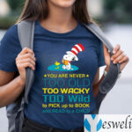Snoopy You Are Never Too Old Too Wacky Too Wild To Pick Up To Book And Read To A Child TeeShirt