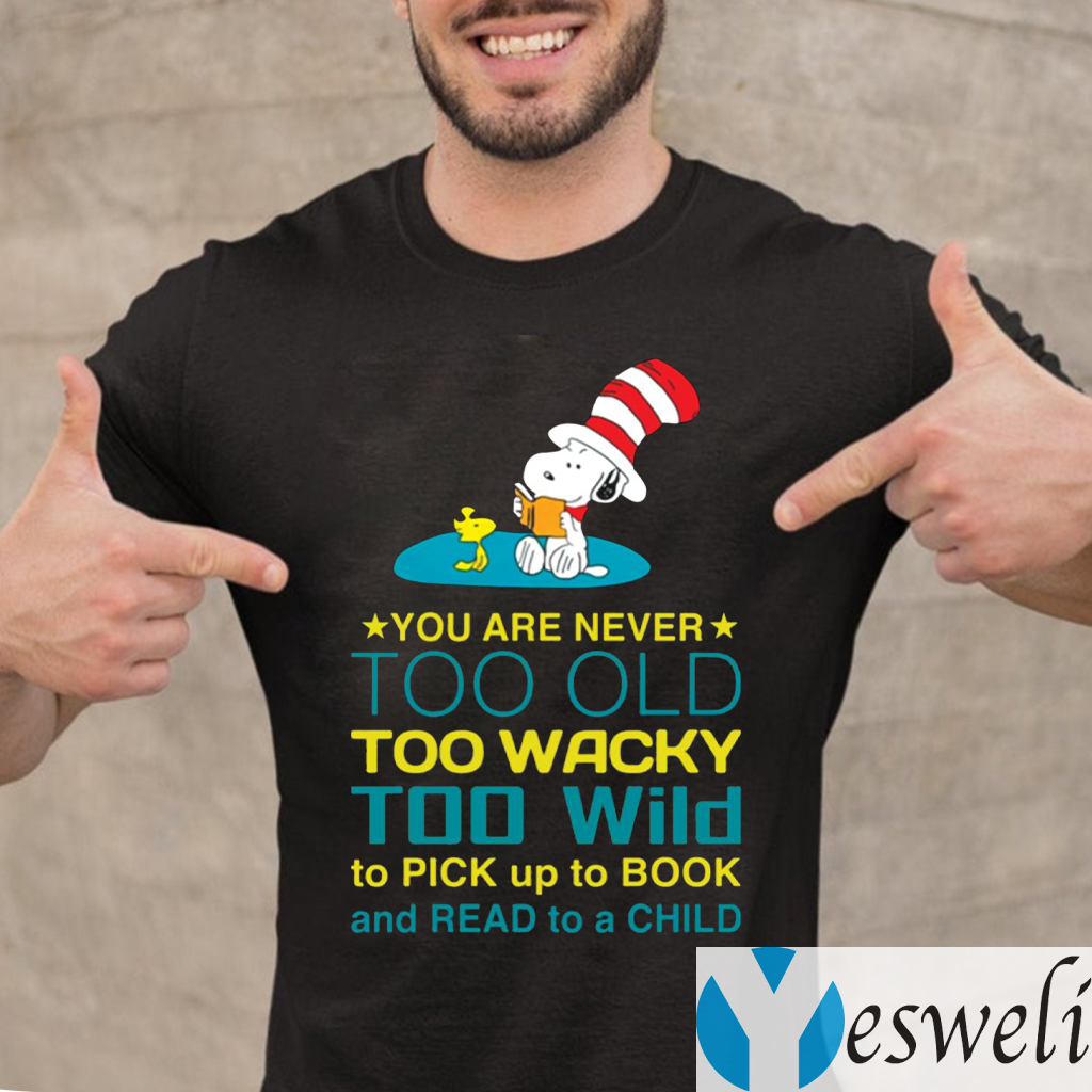 Snoopy You Are Never Too Old Too Wacky Too Wild To Pick Up To Book And Read To A Child TeeShirts