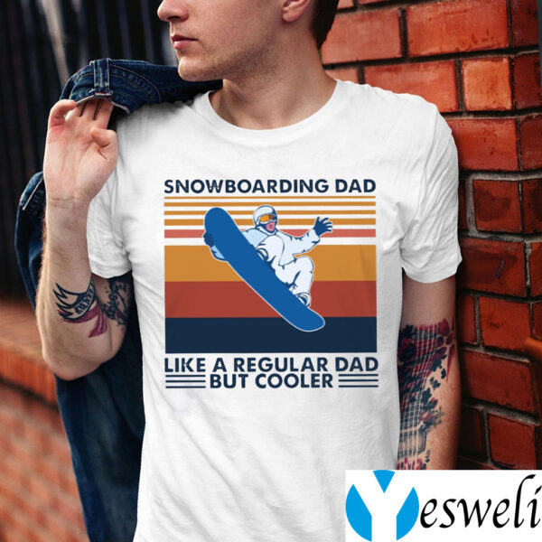 Snowboarding Dad Like A Regular Dad But Cooler Shirt
