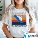 Snowboarding Dad Like A Regular Dad But Cooler Shirts
